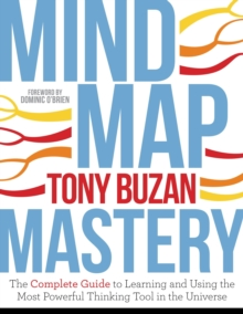Image for Mind map mastery  : the complete guide to learning and using the most powerful thinking tool in the universe