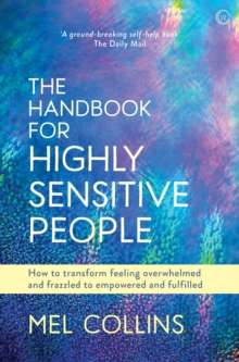 Image for The handbook for highly sensitive people  : how to transform feeling overwhelmed and frazzled to empowered and fulfilled