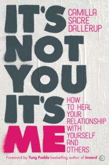 Image for It's not you, it's me  : how to heal your relationship with yourself and others