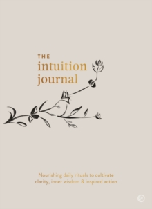 Image for The Intuition Journal : Nourishing daily rituals to cultivate clarity, inner wisdom and inspired action