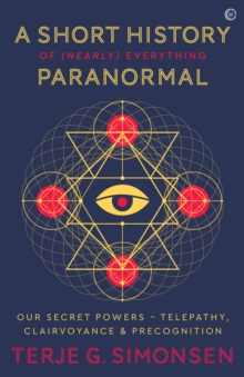 Image for A short history of (nearly) everything paranormal  : our secret powers - telepathy, clairvoyance & precognition