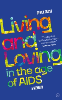 Cover for: Living and Loving in the Age of AIDS : A memoir