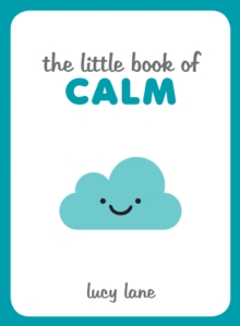 Image for The little book of calm  : tips, techniques and quotes to help you relax and unwind