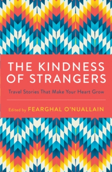 Image for The kindness of strangers  : travel stories that make your heart grow