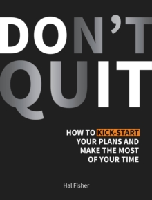 Image for Don't quit  : how to kick-start your plans and make the most of your time
