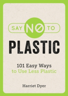 Say no to plastic  : 101 easy ways to use less plastic - Dyer, Harriet
