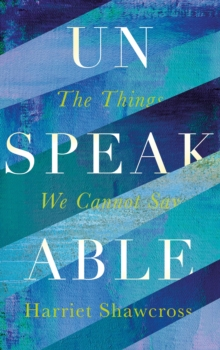 Image for Unspeakable  : the things we cannot say
