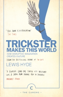 Image for Trickster makes this world  : how disruptive imagination creates culture