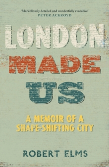Image for London made us  : a memoir of a shape-shifting city