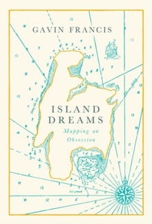 Image for Island dreams  : mapping an obsession