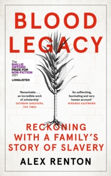 Blood legacy  : reckoning with a family's story of slavery - Renton, Alex