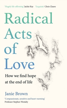 Image for Radical acts of love  : how we find hope at the end of life