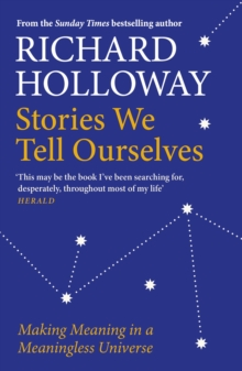 Image for Stories we tell ourselves  : making meaning in a meaningless universe