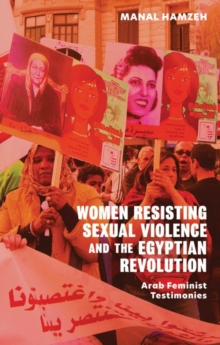 Image for Women Resisting Sexual Violence and the Egyptian Revolution : Arab Feminist Testimonies