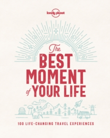 Image for The best moment of your life  : 100 life-changing travel experiences