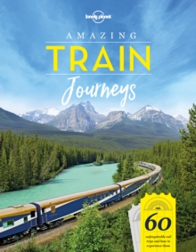 Image for Amazing train journeys  : 60 unforgettable rail trips and how to experience them