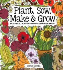Image for Plant, sow, make & grow  : mud-tastic activities for budding gardeners