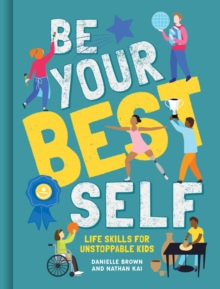Image for Be your best self  : life skills for unstoppable kids