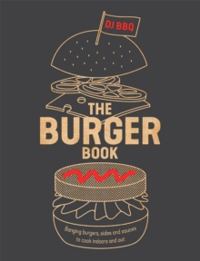 Image for The burger book  : banging burgers, sides and sauces to cook indoors and out