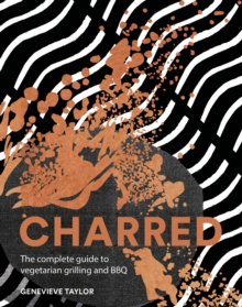 Image for Charred  : the complete guide to vegetarian grilling and barbecue