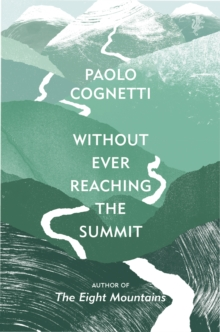 Image for Without ever reaching the summit  : a Himalayan journey
