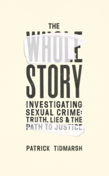Image for The whole story  : investigating sexual crime - truth, lies and the path to justice