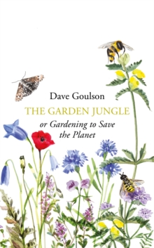 Garden Jungle: Or Gardening To Save The Planet