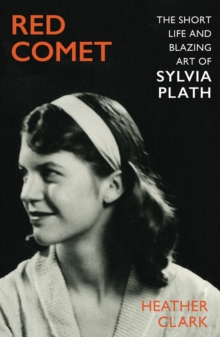 Image for Red comet  : the short life and blazing art of Sylvia Plath