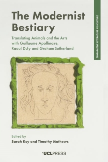 Image for The Modernist Bestiary : Translating Animals and the Arts Through Guillaume Apollinaire, Raoul Dufy and Graham Sutherland