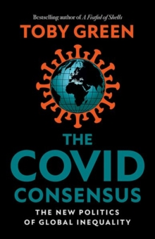 Image for The COVID consensus  : the new politics of global inequality