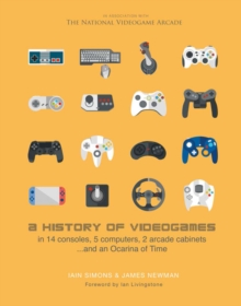 Image for A history of videogames  : in 14 consoles, 5 computers, 2 arcade cabinets...and an ocarina of time