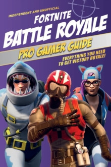 Image for Fortnite battle royale pro gamer guide  : everything you need to get victory royale!