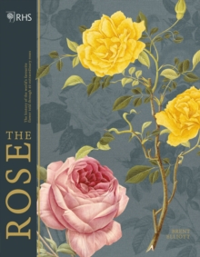 Image for RHS the rose  : the history of the world's favourite flower in 40 roses