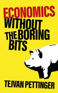 Image for Economics without the boring bits  : an enlightening guide to the dismal science