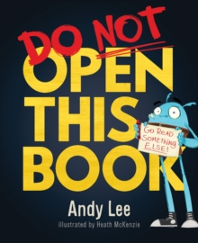 Image for Do not open this book  : a ridiculously funny story for kids, big and small ... do you dare open this book?!