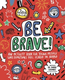 Image for Be Brave! Mindful Kids : An Activity Book for Children Who Sometimes Feel Scared or Afraid