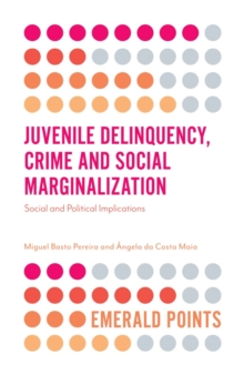 Image for Juvenile delinquency, crime and social marginalization  : social and political implications