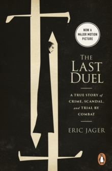 Image for The last duel  : a true story of crime, scandal, and trial by combat in medieval France