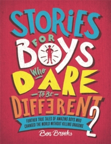 Image for Stories for boys who dare to be different 2  : further true tales of amazing boys who changed the world without killing dragons