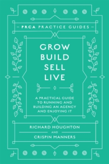 Image for Grow, build, sell, live  : a practical guide to running and building an agency and enjoying it