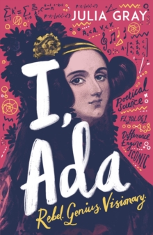 Image for I, Ada: Ada Lovelace : Rebel, Genius, Visionary