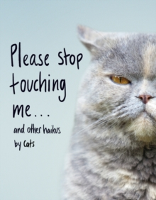 Image for Please Stop Touching Me ... and Other Haikus by Cats