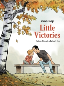 Little victories  : autism through a father's eyes - Roy, Yvon
