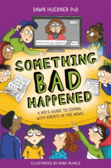 Something bad happened  : a kid's guide to coping with events in the news - Huebner, Dawn, PhD