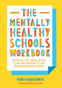 The mentally healthy schools workbook  : practical tips, ideas and whole-school strategies for making meaningful change