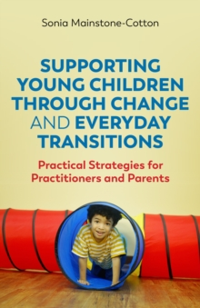 Image for Supporting young children through change and everyday transitions: practical strategies for practitioners and parents
