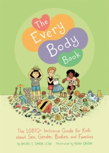 The every body book  : the LGBTQ+ inclusive guide for kids about sex, gender, bodies, and families - Simon, Rachel E.