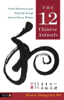 Image for The 12 Chinese animals  : create harmony in your daily life through ancient Chinese wisdom