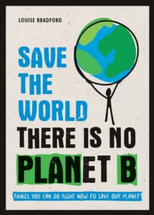 Image for Save the World: There is No Planet B: Things You Can Do Right Now to Save Our Planet.