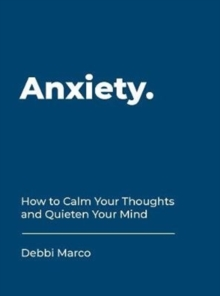 Image for Anxiety  : how to calm your thoughts and quieten your mind
